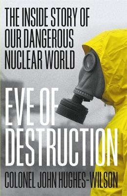 Eve of Destruction: The inside story of our dangerous nuclea...