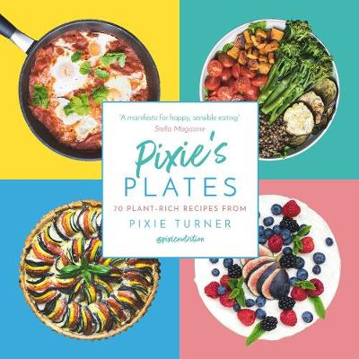 Pixie's Plates: 70 Plant-rich Recipes from Pixie Turner