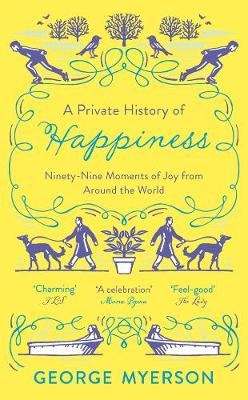 Private History of Happiness, A: 99 Moments of Joy From Around the World