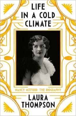 Life in a Cold Climate: Nancy Mitford – The Biography