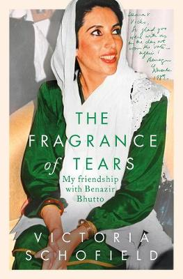 Fragrance of Tears, The: My Friendship with Benazir Bhutto