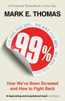 99%: How We've Been Screwed and How to Fight Back