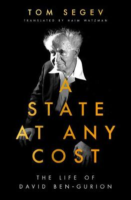 State at Any Cost, A: The Life of David Ben-Gurion