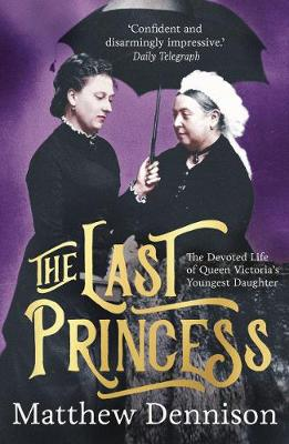 Last Princess, The: The Devoted Life of Queen Victoria's Youngest Daughter