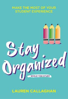 Stay Organized While You Study: Make the most of your student experience