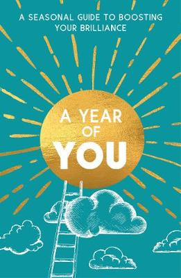 Year of You, A: A Seasonal Guide to Boosting Your Brilliance