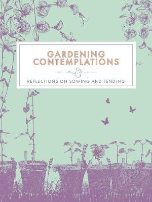 Gardening Contemplations: Reflections on Sowing and Tending