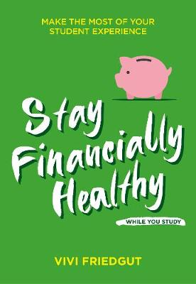 Stay Financially Healthy While You Study: Make the most of your student experience