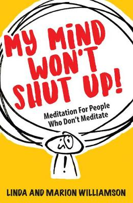 My Mind Won't Shut Up!: Meditation for People Who Don&...