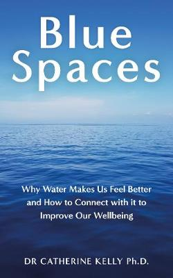 Blue Spaces: How and Why Water Makes Us Feel Better