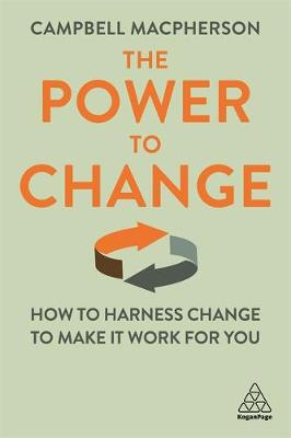 Power to Change, The: How to Harness Change to Make it Work for You