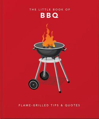 Little Book of BBQ, The: Get fired up, it's grilling t...
