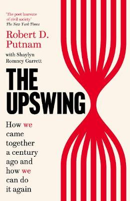 Upswing, The: How We Came Together a Century Ago and How We ...