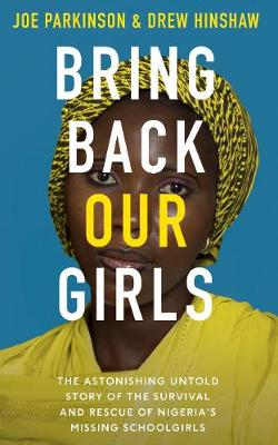 Bring Back Our Girls: The Astonishing Survival and Rescue of Nigeria's Missing Schoolgirls