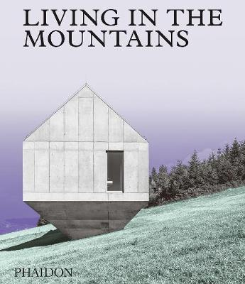 Living in the Mountains: Contemporary Houses in the Mountain...
