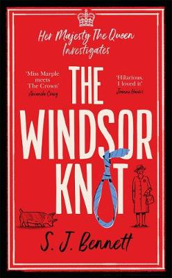 Windsor Knot, The: The Queen investigates a murder in this delightfully clever mystery for fans of The Thursday Murder Club