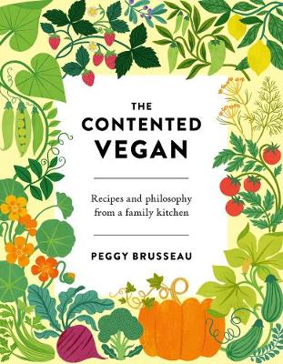 Contented Vegan, The: Recipes and Philosophy from a Family Kitchen