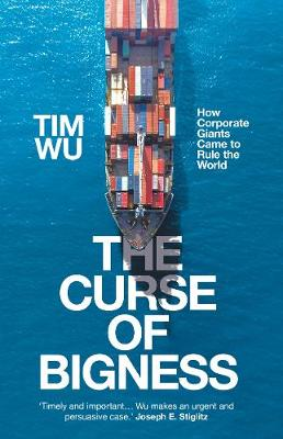 Curse of Bigness, The: How Corporate Giants Came to Rule the...