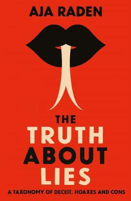 Truth About Lies, The: A Taxonomy of Deceit, Hoaxes and Cons