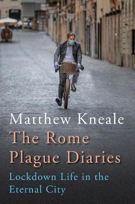 Rome Plague Diaries, The: Lockdown Life in the Eternal City