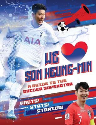 We Love Son Heung-Min: A Guide to the Soccer Superstar