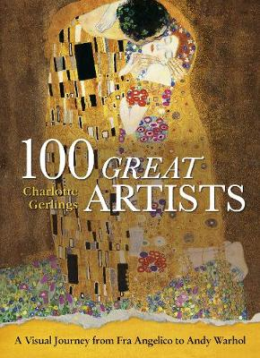 100 Great Artists: A Visual Journey from Fra Angelico to And...