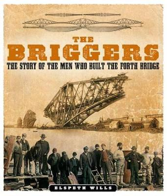 Briggers, The: The Story of the Men Who Built the Forth Brid...