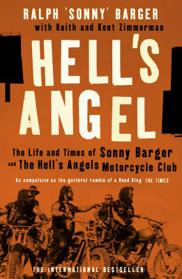 Hell's Angel: The Life and Times of Sonny Barger and t...