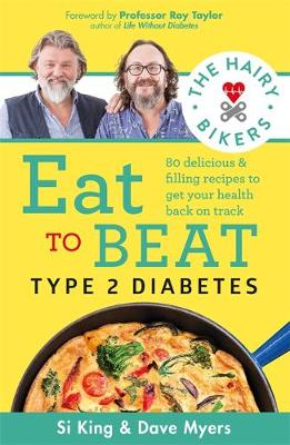 Hairy Bikers Eat to Beat Type 2 Diabetes, The: 80 delicious & filling recipes to get your health back on track