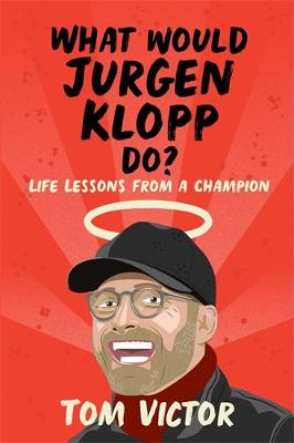 What Would Jurgen Klopp Do?: Life Lessons from a Champion