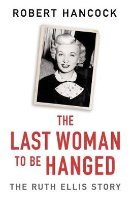 Last Woman to be Hanged, The: The Ruth Ellis Story