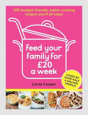 Feed Your Family For GBP20 a Week: 100 Budget-Friendly, Batch-Cooking Recipes You'll All Enjoy
