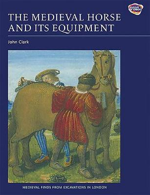 Medieval Horse and its Equipment, c.1150-1450, The