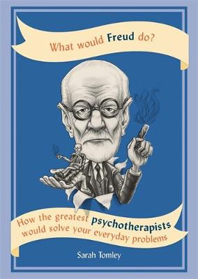 What Would Freud Do?: How the greatest psychotherapists woul...