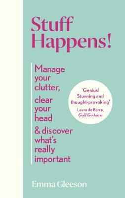 Stuff Happens!: Manage your clutter, clear your head & d...
