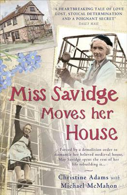 Miss Savidge Moves Her House: The Extraordinary Story of May...