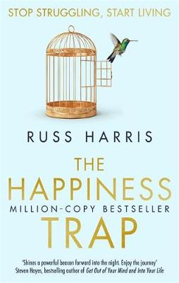 Happiness Trap, The: Stop Struggling, Start Living