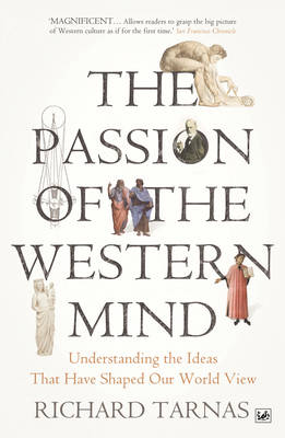 Passion Of The Western Mind, The: Understanding the Ideas That Have Shaped Our World View