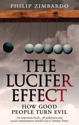 Lucifer Effect, The: How Good People Turn Evil