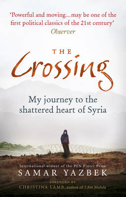Crossing, The: My journey to the shattered heart of Syria