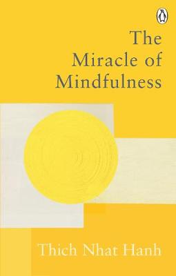 Miracle Of Mindfulness, The: The Classic Guide to Meditation...