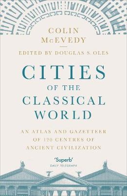 Cities of the Classical World: An Atlas and Gazetteer of 120...