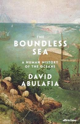 Boundless Sea, The: A Human History of the Oceans