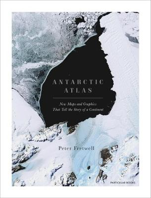 Antarctic Atlas: New Maps and Graphics That Tell the Story o...