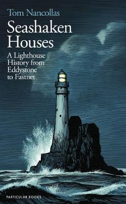 Seashaken Houses: A Lighthouse History from Eddystone to Fas...