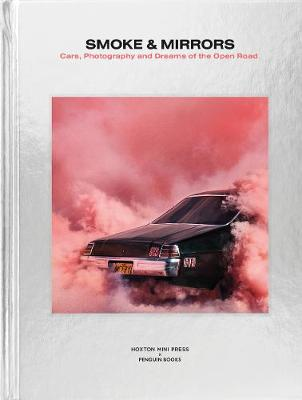 Smoke and Mirrors: Cars, Photography and Dreams of the Open ...