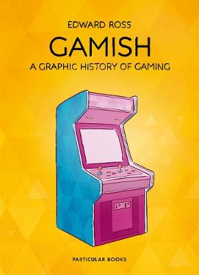 Signed: Gamish: A Graphic History of Gaming