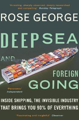 Deep Sea and Foreign Going: Inside Shipping, the Invisible I...