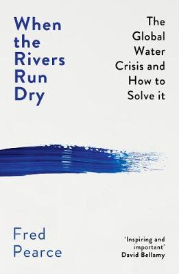 When the Rivers Run Dry: The Global Water Crisis and How to ...
