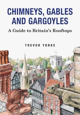 Chimneys, Gables And Gargoyles: A Guide To Britain's R...